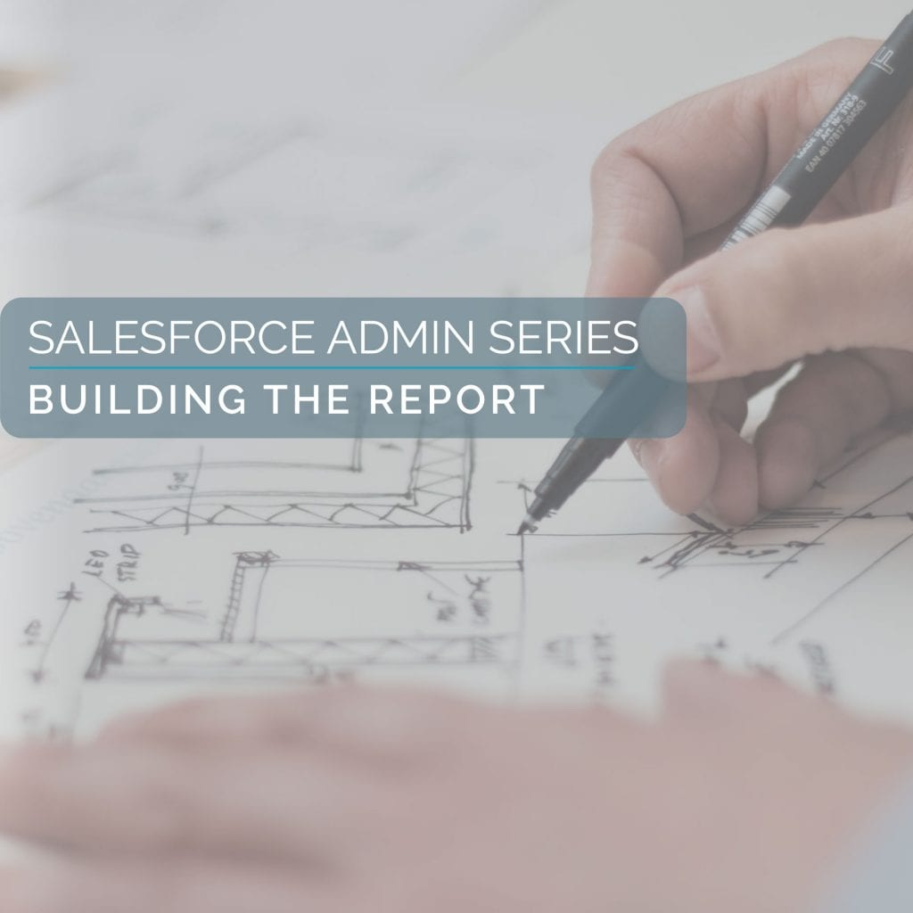 The Salesforce Admin Series: Building the Report