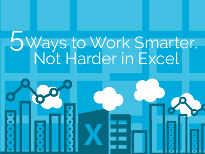 5 Ways to Work Smarter, Not Harder in Excel!