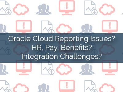 Oracle Cloud Reporting Issues, HR, Pay, Benefits?