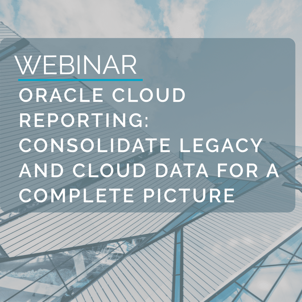 Oracle Cloud Reporting - Consolidate Legacy and Cloud Data for a complete picture 8