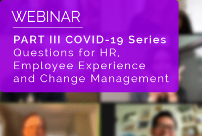 PART III COVID-19 Series: Questions for HR, Employee Experience and Change Management 10